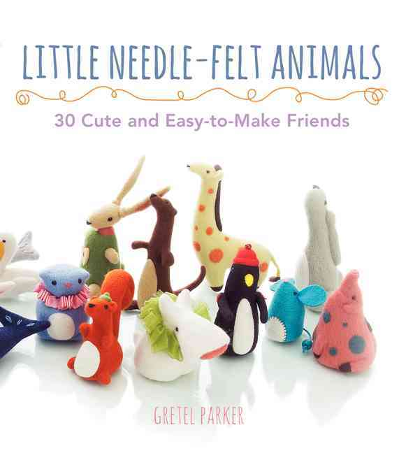 Little Needle-Felt Animals By Parker, Gretel