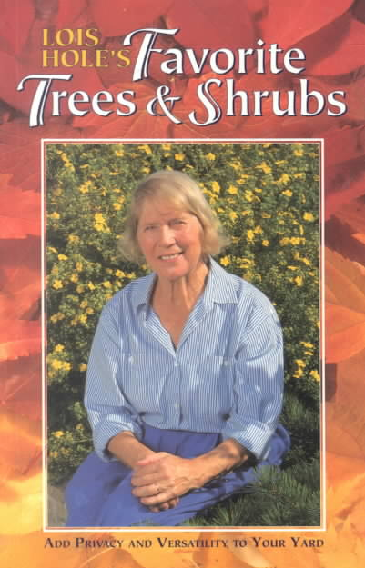 Lois Hole's Favorite Trees & Shrubs By Hole, Lois/ Fallis, Jill/ Matsubuchi, Akemi (PHT)